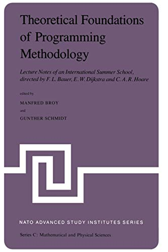 Theoretical Foundations of Programming Methodology: Lecture Notes of an International Summer School, directed by F. L. B