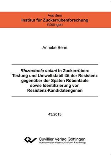 Rhizoctonia solani in Zuckerrüben: Testung und Umweltstabilität der Resistenz gegenüber der Späten Rübenfäule sowie Identifizierung von ... Institut für Zuckerrübenforschung Göttingen)