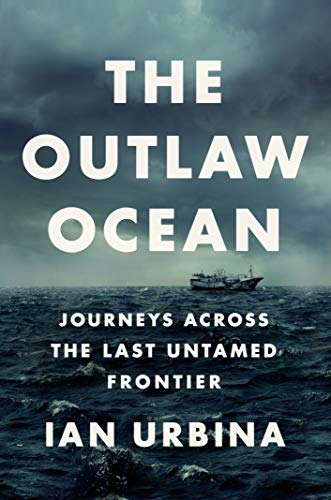Compare Textbook Prices for The Outlaw Ocean: Journeys Across the Last Untamed Frontier Illustrated Edition ISBN 9780451492944 by Urbina, Ian