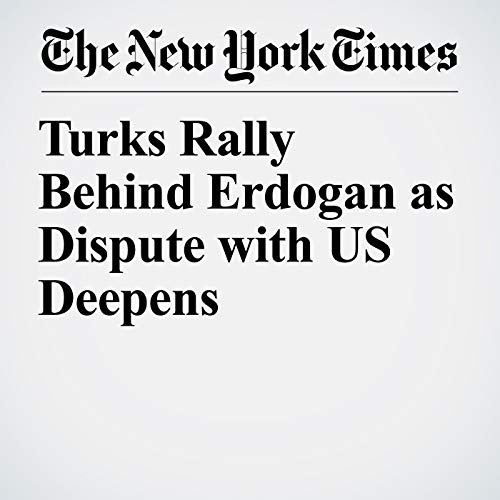 Turks Rally Behind Erdogan as Dispute with US Deepens copertina