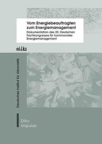 Vom Energiebeauftragten zum Energiemanagement: Dokumentation des 20. Deutschen Fachkogresses für kommunales Energiemanagement am 27./28. April 2015 in Hannover (Difu-Impulse)