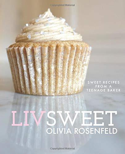 Liv Sweet: Sweet Recipes from a Teenage Baker