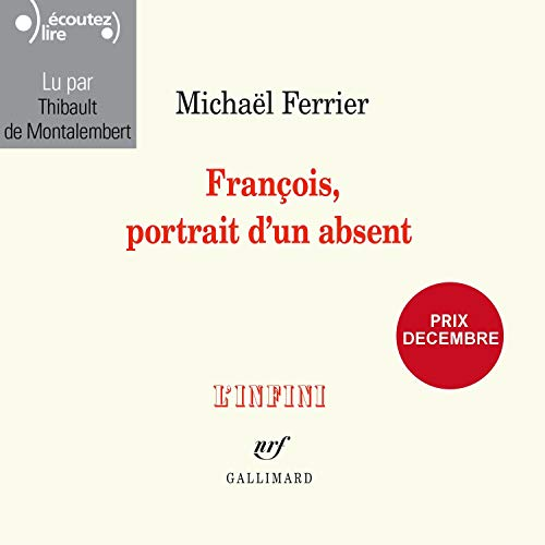François, portrait d'un absent                   By:                                                                                                                                 Michaël Ferrier                               Narrated by:                                                                                                                                 Thibault de Montalembert                      Length: 5 hrs and 50 mins     Not rated yet     Overall 0.0