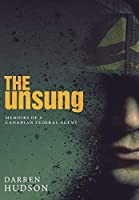 The Unsung: Memoirs of a Canadian Federal Agent