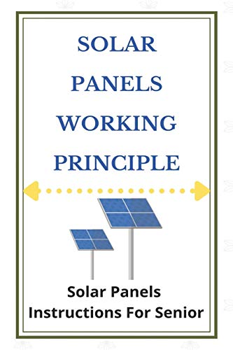Solar Panels Working Principle: Solar Panels Instructions For Senior: Can Solar Panels Work With Artificial Light