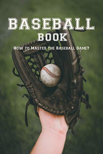 Baseball Book: How to Master the Baseball Game?: Gift Ideas for Holiday (English Edition)