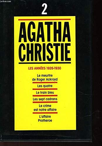 Agatha Christie, tome 2 :Les Années 1926-1930, Le Meurtre De Roger Ackroyd, Les Quatre, Le Train Bleu, Les Sept Cadran, Le Crime Est Notre Affaire, L'Affaire Protheroe