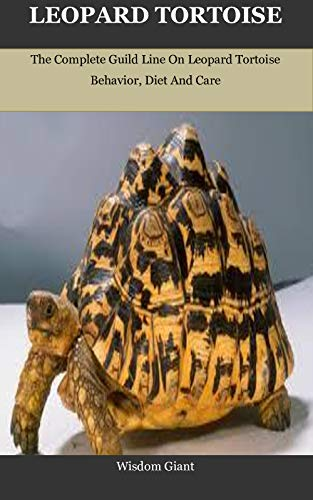 LEOPARD TORTOISE: The Complete Guild Line On Leopard Tortoise Behavior, Diet And Care (English Edition)