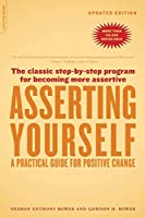 Asserting Yourself-Updated Edition: A Practical Guide For Positive Change