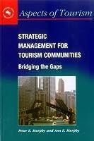 Strategic Management for Tourism Communities: Bridging the Gaps (Aspects of Tourism)