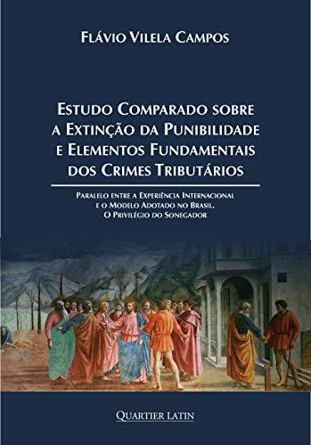 Estudo Comparado Sobre a Extinção da Punibilidade e Elementos Fundamentais dos Crimes Tributários; Paralelo Entre a Experiência Internacional e o Modelo Adotado no Brasil; o Privilégio do Sonegador