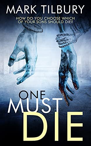 One Must Die: How do you choose which of your sons should die? by [Mark Tilbury]