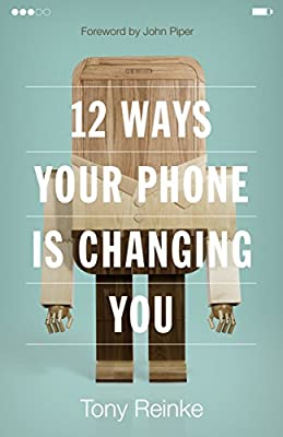 12 Ways Your Phone Is Changing You by Crossway