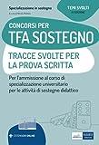 Concorsi TFA Sostegno - Tracce svolte per la prova scritta: Per l'ammissione al corso di specializzazione universitario per le attività di sostegno didattico