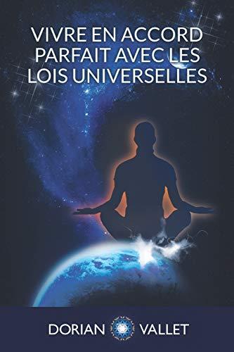 Vivre en Accord Parfait avec les Lois Universelles