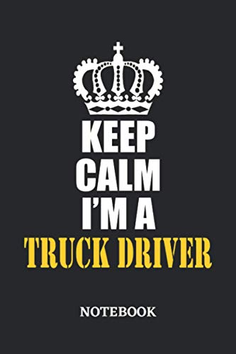 Keep Calm I'm a Truck Driver Notebook: 6x9 inches - 110 ruled, lined pages • Greatest Passionate working Job Journal • Gift, Present Idea