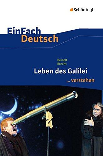 EinFach Deutsch ...verstehen. Interpretationshilfen: EinFach Deutsch ...verstehen: Bertolt Brecht: Leben des Galilei: Interpretationshilfen / Bertolt Brecht: Leben des Galilei