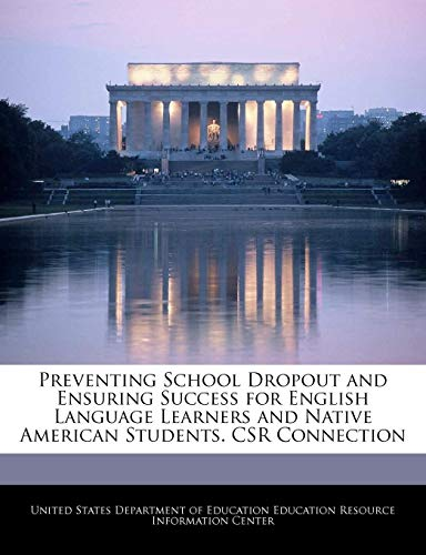 Compare Textbook Prices for Preventing School Dropout and Ensuring Success for English Language Learners and Native American Students. CSR Connection  ISBN 9781240628063 by United States Department of Education Ed