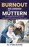 Burnout bei jungen Müttern: Mit weniger Perfektion zu mehr Lebensqualität und einem erfüllten Leben