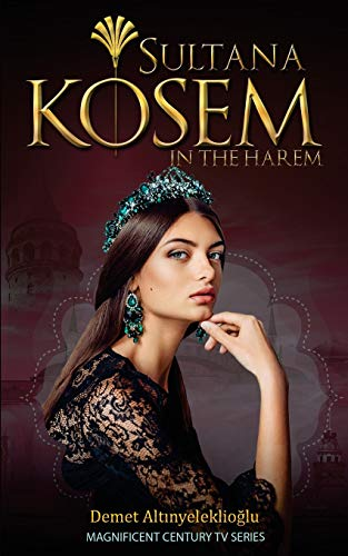 Sultana Kosem: In The Harem (Magnificent Century, Band 1)