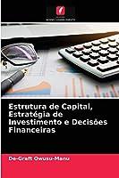 Estrutura de Capital, Estratégia de Investimento e Decisões Financeiras