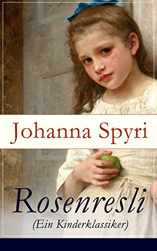 Rosenresli (Ein Kinderklassiker): Kurze Geschichten für Kinder und auch für Solche, welche die Kinder lieb haben