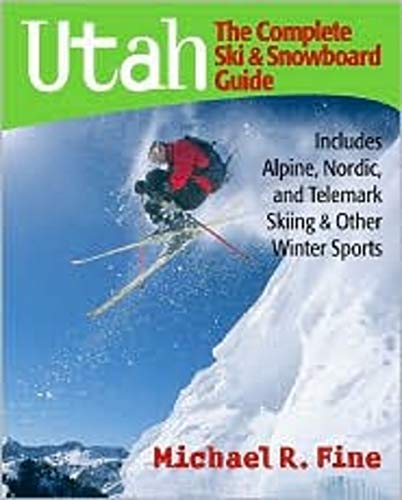 Compare Textbook Prices for Utah: The Complete Ski and Snowboard Guide: Includes Alpine, Nordic, and Telemark Skiing & Other Winter Sports  ISBN 9780881507423 by Fine, Michael R.