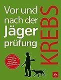 Vor und nach der Jägerprüfung: Kompaktwissen für die Praxis & die Prüfungsfragen mit Antworten - Herbert Krebs