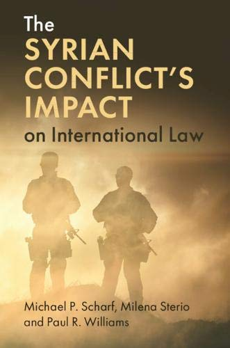 Compare Textbook Prices for The Syrian Conflict's Impact on International Law  ISBN 9781108798440 by Scharf, Michael P.,Sterio, Milena,Williams, Paul R.