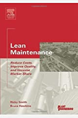 Lean Maintenance: Reduce Costs, Improve Quality, and Increase Market Share (Life Cycle Engineering Series) Kindle Edition