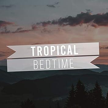#Tropical Bedtime
