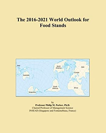 The 2016-2021 World Outlook for Food Stands