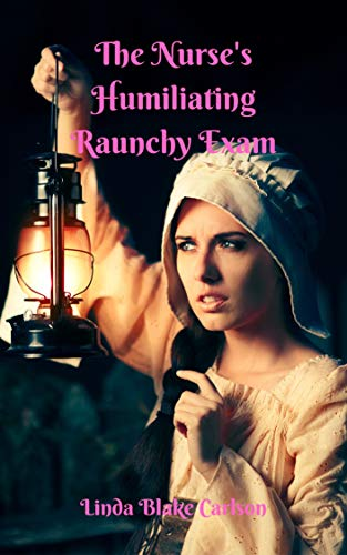 The Nurse's Humiliating Raunchy Exam (The Nurse Examined Book 3) (English Edition)