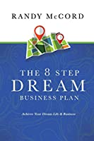 The 8 Step Dream Business Plan: Achieve Your Dream Life & Business