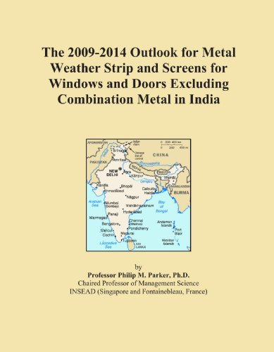 The 2009-2014 Outlook for Metal Weather Strip and Screens for Windows and Doors Excluding Combination Metal in India