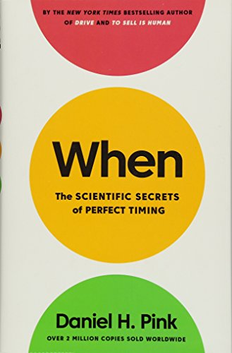 When: The Scientific Secrets of Perfect Timing: Daniel H Pink