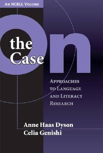 Compare Textbook Prices for On the Case: Approaches to Language and Literacy Research an NCRLL Volume NCRLL Collection Illustrated Edition ISBN 9780807745977 by Dyson, Anne Haas,Genishi, Celia