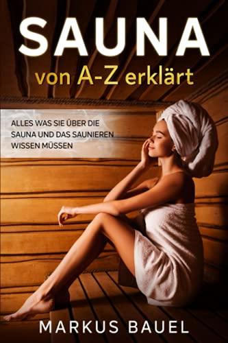 Sauna von A-Z erklärt: Alles was Sie über die Sauna und das Saunieren wissen müssen