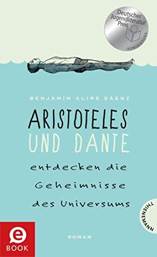Aristoteles und Dante entdecken die Geheimnisse des Universums: Nominiert für den Deutschen Jugendliteraturpreis 2015 (German Edition)