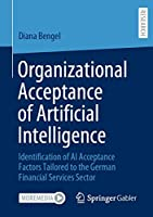 Organizational Acceptance of Artificial Intelligence: Identification of AI Acceptance Factors Tailored to the German Financial Services Sector