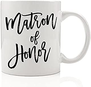 Matron of Honor Coffee Mug Wedding Bridal Party Bride Proposal Will You Be My Matron of Honor Asking Married Sister Best Friend Girlfriend Gift Bachelorette Party Favor 11 oz Ceramic Cup DM0025