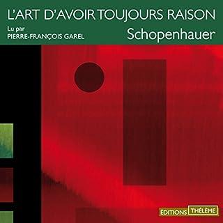 L'art d'avoir toujours raison                   De :                                                                                                                                 Arthur Schopenhauer                               Lu par :                                                                                                                                 Pierre-François Garel                      Durée : 1 h et 14 min     14 notations     Global 4,1