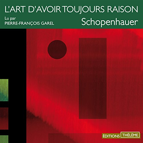 L'art d'avoir toujours raison                   By:                                                                                                                                 Arthur Schopenhauer                               Narrated by:                                                                                                                                 Pierre-François Garel                      Length: 1 hr and 14 mins     1 rating     Overall 5.0