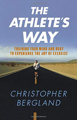 ATHLETE\'S WAY: Training Your Mind and Body to Experience the Joy of Exercise