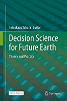 Decision Science for Future Earth: Theory and Practice