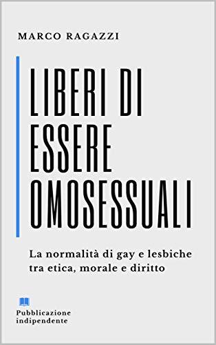Liberi di essere omosessuali: La normalità di gay e lesbiche