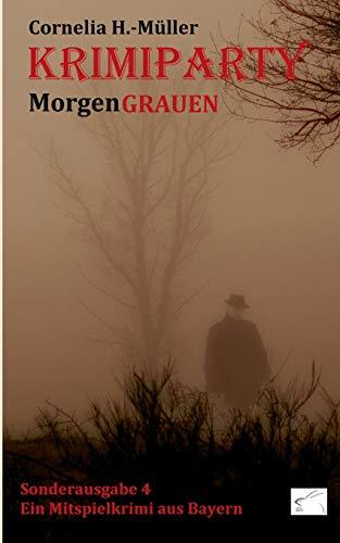 Krimiparty Sonderausgabe 4 - MorgenGRAUEN: Ein Mitspielkrimi aus Bayern