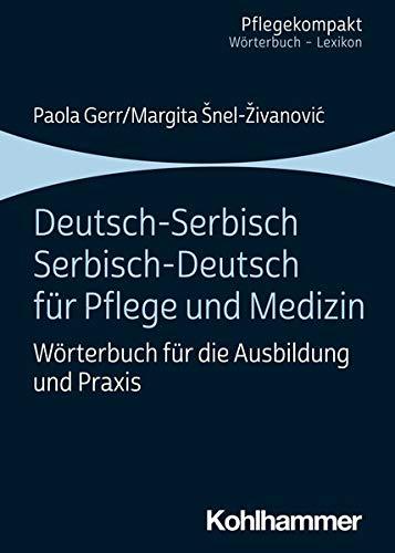 Deutsch-Serbisch/Serbisch-Deutsch für Pflege und Medizin: Wörterbuch für die Ausbildung und Praxis (Pflegekompakt)