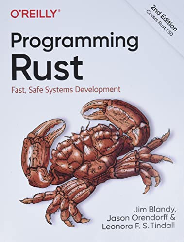 Compare Textbook Prices for Programming Rust: Fast, Safe Systems Development 2 Edition ISBN 9781492052593 by Blandy, Jim,Orendorff, Jason,Tindall, Leonora F. S.