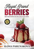 Royal Grand Berries: Mouthwatering Recipes for Every Mood